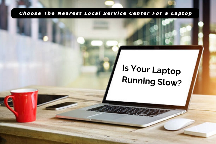 Why Choose The Nearest Local Service Center For a Laptop?